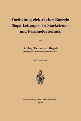 Fortleitung Elektrischer Energie Langs Leitungen in Starkstrom- Und Fernmeldetechnik  by  W. Zur Megede