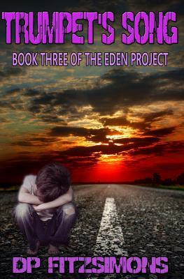 Trumpets Song: Book Three of the Eden Project  by  D.P. Fitzsimons
