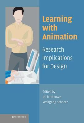 Learning with Animation: Research Implications for Design  by  Richard Lowe