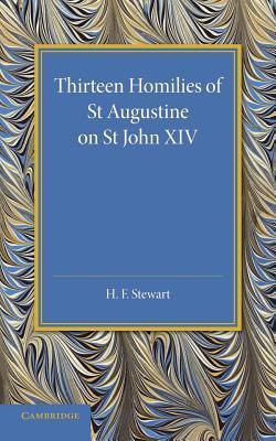 Thirteen Homilies of St Augustine on St John XIV  by  H.F. Stewart