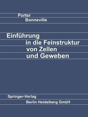 Einfuhrung in Die Feinstruktur Von Zellen Und Geweben  by  K E Porter