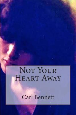 Not Your Heart Away Carl Bennett