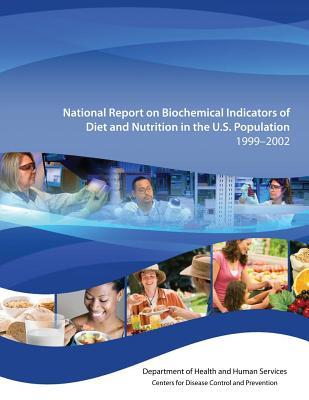 National Report on Biochemical Indicators of Diet and Nutrition in the U.S. Population 1999-2002  by  Department of Health and Human Services
