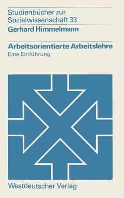 Arbeitsorientierte Arbeitslehre: Eine Einfuhrung  by  Gerhard Himmelmann