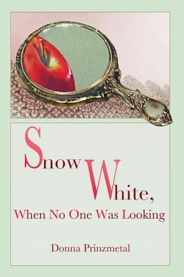 Snow White, When No One Was Looking Donna Prinzmetal