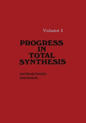 Progress in Total Synthesis: Volume 1  by  Sarah Danishefsky