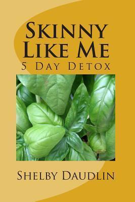 Skinny Like Me: 5 Day Juice Diet  by  MR Shelby Daudlin