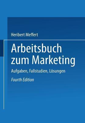 Arbeitsbuch Zum Marketing: Aufgaben, Fallstudien, Losungen  by  Meffert Heribert