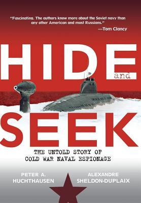Hide and Seek: The Untold Story of Cold War Naval Espionage Peter A. Huchthausen