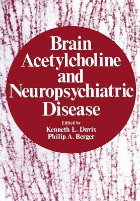 Brain Acetylcholine and Neuropsychiatric Disease  by  Kenneth L Davis