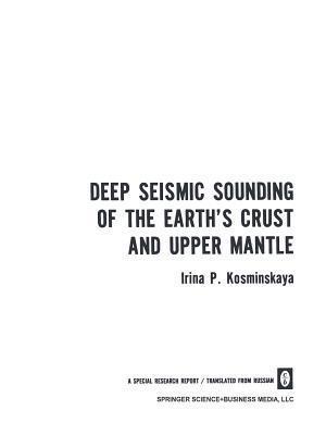 Deep Seismic Sounding of the Earth S Crust and Upper Mantle  by  Irina P Kosminskaya