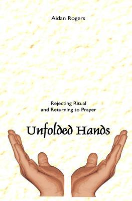 Unfolded Hands  by  Aidan Rogers