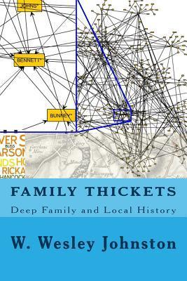 Family Thickets: Deep Family and Local History W Wesley Johnston