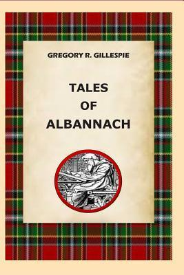Tales of Albannach  by  MR Gregory Robert Gillespie