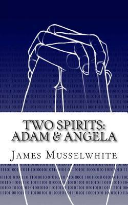 Two Spirits: Adam & Angela: Adam & Angela  by  James Edward Musselwhite