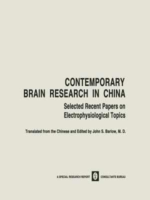 Contemporary Brain Research in China: Selected Recent Papers on Electrophysiological Topics  by  John S Barlow
