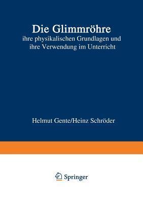 Die Glimmrohre: Ihre Physikalischen Grundlagen Und Ihre Verwendung Im Unterricht  by  Helmut Gente