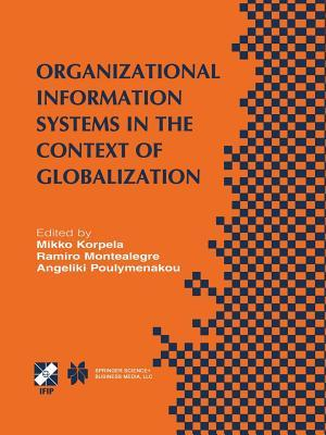 Organizational Information Systems in the Context of Globalization: Ifip Tc8 & Tc9 / Wg8.2 & Wg9.4 Working Conference on Information Systems Perspectives and Challenges in the Context of Globalization June 15 17, 2003, Athens, Greece  by  Mikko Korpela