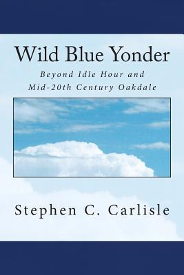 Wild Blue Yonder: Beyond Idle Hour and Mid-20th Century Oakdale Stephen C. Carlisle
