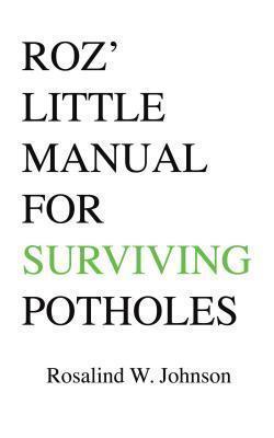 Roz Little Manual for Surviving Potholes Rosalind W Johnson