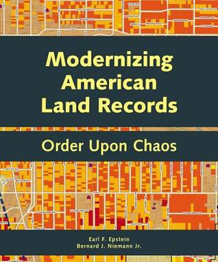 Modernizing American Land Records: Order Upon Chaos  by  Earl F. Epstein