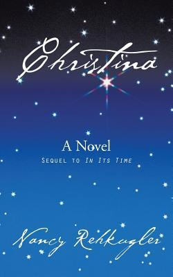 Christina: Sequel to in Its Time  by  Nancy Rehkugler