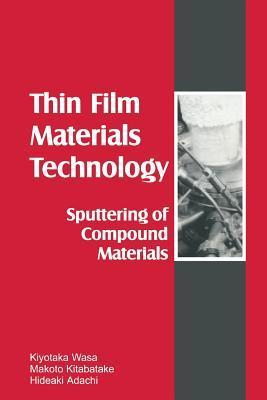 Thin Films Material Technology: Sputtering of Compound Materials  by  Kiyotaka Wasa