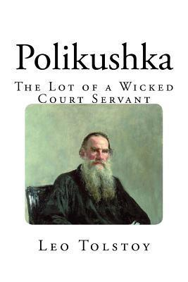 Polikushka: The Lot of a Wicked Court Servant  by  Leo Tolstoy