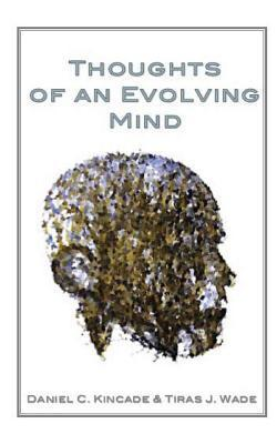 Thoughts of an Evolving Mind Daniel C. Kincade