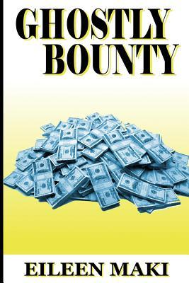 Ghostly Bounty: The True Story of Wealth Beyond the Grave  by  Eileen Maki