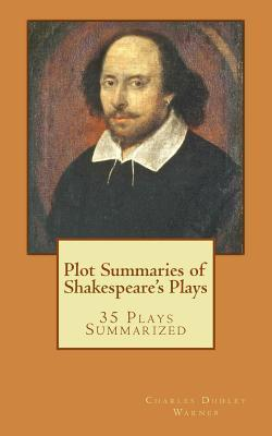 Plot Summaries of Shakespeares Plays: 35 Plays Summarized  by  Charles Dudley Warner