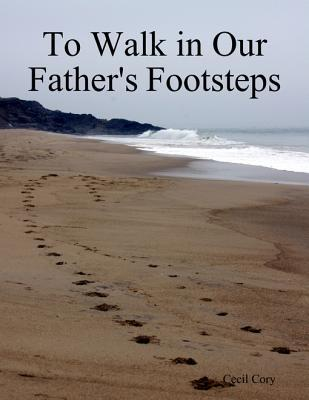 To Walk in Our Fathers Footsteps  by  Cecil Cory