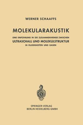 Molekularakustik: Eine Einfuhrung in Die Zusammenhange Zwischen Ultraschall Und Molekulstruktur in Flussigkeiten Und Gasen  by  Werner Schaaffs