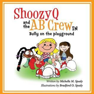 Shoozyq and the AB Crew in Bully on the Playground  by  Michelle M. Spady