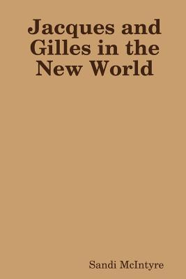 Jacques and Gilles in the New World  by  Sandi McIntyre