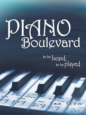 Piano Boulevard: To Be Heard, to Be Played  by  Sam Yeow
