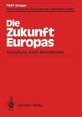 Die Zukunft Europas: Gestaltung Durch Innovationen  by  Fast-Gruppe Kommision Der Europaischen Gemeinschaften