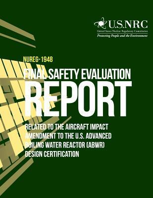 Final Safety Evaluation Report Related to the Aircraft Impact Amendment to the U.S. Advanced Boiling Water Reactor (Abwr) Design Certification U.S. Nuclear Regulatory Commission