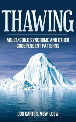 Thawing Adult-Child Syndrome: And Other Codependent Behavior  by  Don  Carter