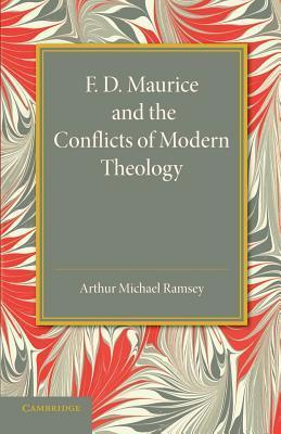F. D. Maurice and the Conflicts of Modern Theology: The Maurice Lectures, 1948  by  Arthur Michael Ramsey