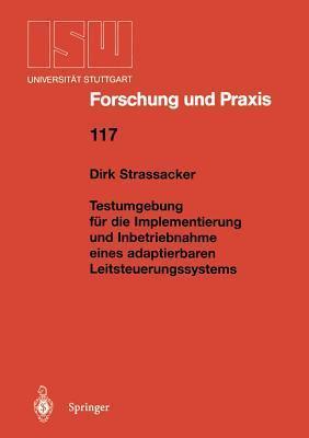 Testumgebung Fur Die Implementierung Und Inbetriebnahme Eines Adaptierbaren Leitsteuerungssystems  by  Dirk Strassacker