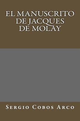 El Manuscrito de Jacques de Molay  by  Sergio Cobos Arco