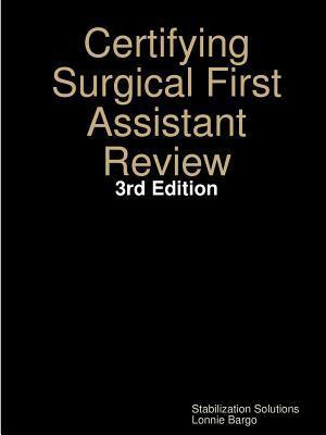 Certifying Surgical First Assistant Review  by  Lonnie Bargo