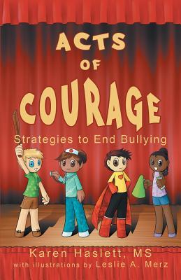 Acts of Courage: Strategies to End Bullying  by  Karen Haslett