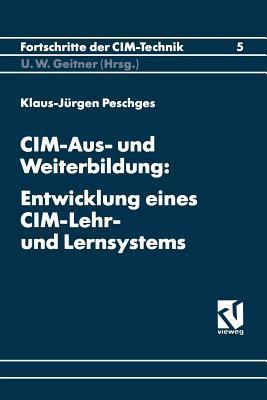 CIM-Aus- Und Weiterbildung: Entwicklung Eines CIM-Lehr- Und Lernsystems  by  Klaus-Jurgen Peschges