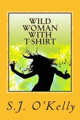 Wild Woman with T-Shirt  by  S.J. OKelly