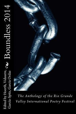 Boundless 2014: The Anthology of the Rio Grande Valley International Poetry Festival Shirley Rickett
