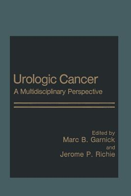 Urologic Cancer: A Multidisciplinary Perspective  by  Marc Garnick