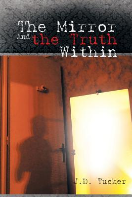 The Mirror and the Truth Within J D Tucker