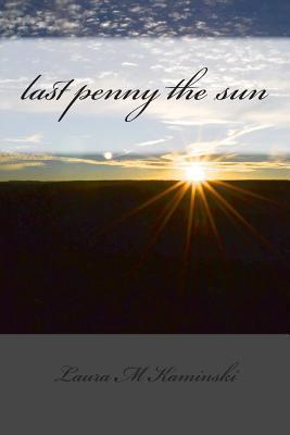 Last Penny the Sun: Poems  by  Laura M. Kaminski